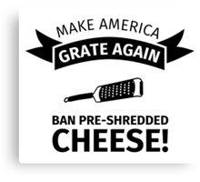 Make America Great Again - Ban Pre-Shredded Cheese! Canvas Print