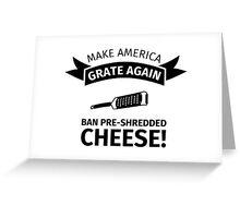 Make America Great Again - Ban Pre-Shredded Cheese! Greeting Card