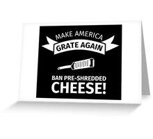 Make America Grate Again - Ban Pre-Shredded Cheese! Greeting Card