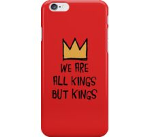 We Are All Kings But Kings iPhone Case/Skin