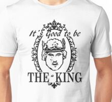 IT´S GOOD TO BE THE KING - HISTORY OF THE WORLD Unisex T-Shirt