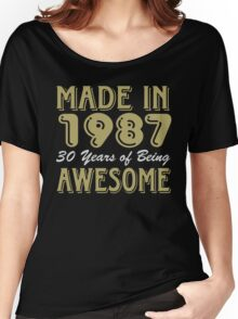 Made in 1987 30 years of being awesome Women's Relaxed Fit T-Shirt