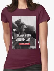 Clear Your Mind Of Can't Womens Fitted T-Shirt