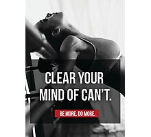 Clear Your Mind Of Can't Photographic Print