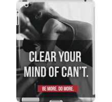 Clear Your Mind Of Can't iPad Case/Skin