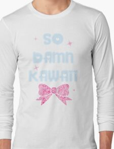So Damn Kawaii~! Long Sleeve T-Shirt