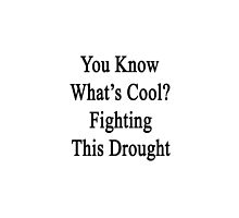 You Know What's Cool? Fighting This Drought  by supernova23