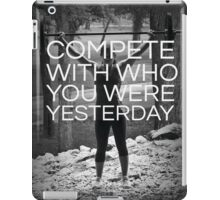 Compete With Who You Were Yesterday iPad Case/Skin