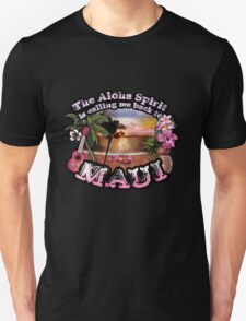 The Aloha Spirit is calling me back to Maui Unisex T-Shirt