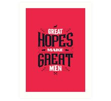 GREAT HOPES MAKE GREAT MEN Art Print