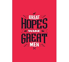 GREAT HOPES MAKE GREAT MEN Photographic Print