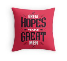 GREAT HOPES MAKE GREAT MEN Throw Pillow