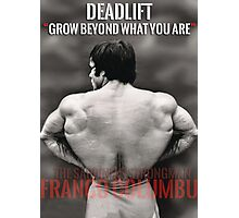 Deadlift - Grow Beyond What You Are Photographic Print