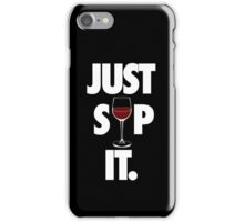 JUST SIP IT. iPhone Case/Skin