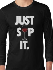 JUST SIP IT. Long Sleeve T-Shirt