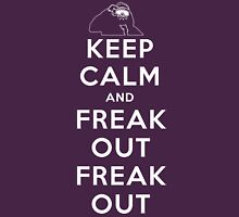Keep Calm and FREAK OUT! FREAK OUT! Unisex T-Shirt