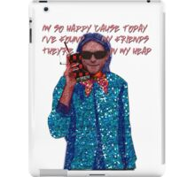 I'm so happy 'cause today I've found my friends, They're in my head... iPad Case/Skin