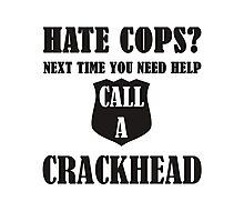 hate cops? Next Time You Need Help Call A Crackhead Photographic Print