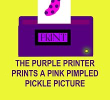 The Purple Printer Prints A Pink Pimpled Pickle Picture by Uncle McPaint