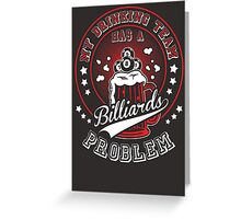 My drinking team has a problem Greeting Card
