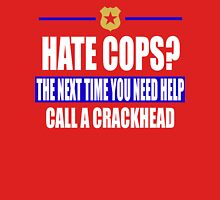 hate cops? Next Time You Need Help Call A Crackhead Unisex T-Shirt