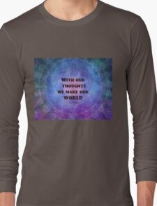 With our thoughts we make our world  BUDDHA quote Long Sleeve T-Shirt