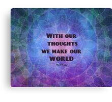 With our thoughts we make our world  BUDDHA quote Canvas Print