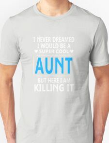I Never Dreamed I Would Be A Super Cool Aunt Unisex T-Shirt
