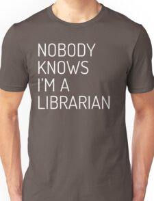 Nobody Knows I'm a Librarian (Dosis font, white) Unisex T-Shirt