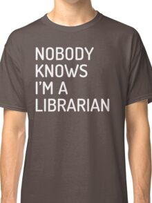 Nobody Knows I'm a Librarian (Dosis semibold font, white) Classic T-Shirt