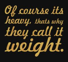 Of course its heavy... Gym Motivational Quote Kids Tee