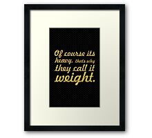 Of course its heavy... Gym Motivational Quote Framed Print