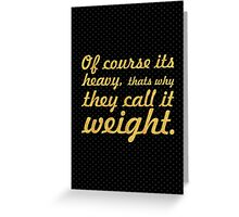 Of course its heavy... Gym Motivational Quote Greeting Card