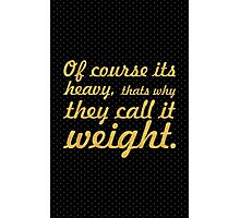 Of course its heavy... Gym Motivational Quote Photographic Print