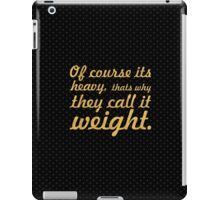 Of course its heavy... Gym Motivational Quote iPad Case/Skin