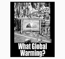 What Global Warming? 2 Unisex T-Shirt