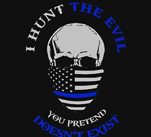 I Hunt The Evil. You Pretend Doesn't Exist Unisex T-Shirt