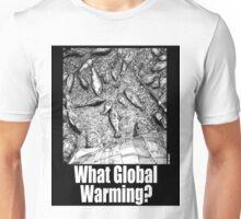 What Global Warming? 3 Unisex T-Shirt