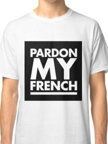 Pardon My French White Classic T-Shirt