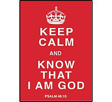 Keep calm and know that i am God Photographic Print