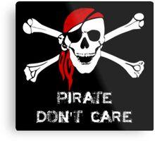 Pirate Don't Care Skull and Cross Bones Metal Print