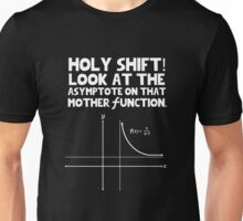 Holy shift look at the asymptote on that mother function Unisex T-Shirt