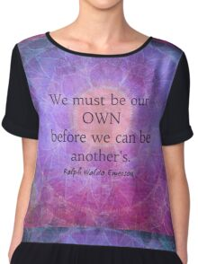 We must be our own before we can be another's Chiffon Top