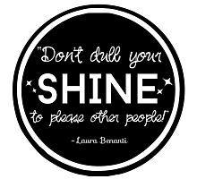 """Don't Dull Your Shine"" Quote Photographic Print"