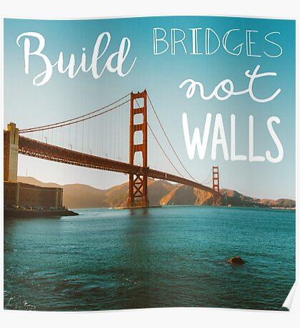 Build bridges not walls Poster
