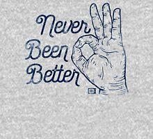 Never Been Better Unisex T-Shirt