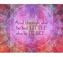 She is Fierce,  girl quote, Shakespeare Art, Quote  Photographic Print