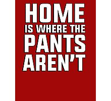 Home is where the pants aren't Photographic Print
