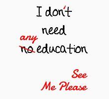 I dont need no education Unisex T-Shirt