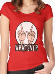 WHATEVER ! Women's Fitted Scoop T-Shirt